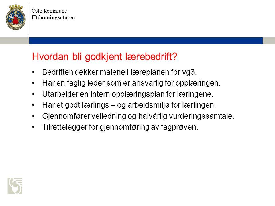 Oslo kommune Utdanningsetaten Hvordan bli godkjent lærebedrift? Bedriften dekker målene i læreplanen for vg3. Har en faglig leder som er ansvarlig for
