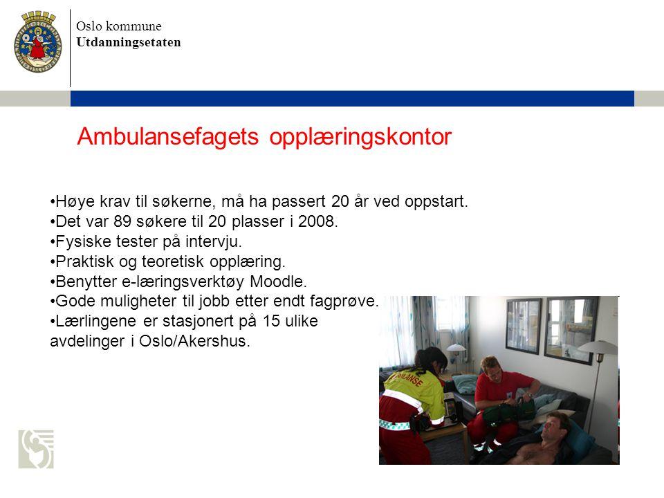Oslo kommune Utdanningsetaten Ambulansefagets opplæringskontor Høye krav til søkerne, må ha passert 20 år ved oppstart. Det var 89 søkere til 20 plass