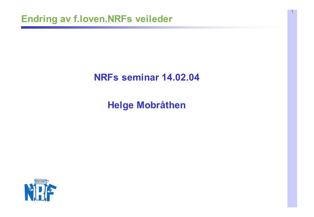 12 Endring av f.loven.NRFs veileder Endringsbehov – forts.