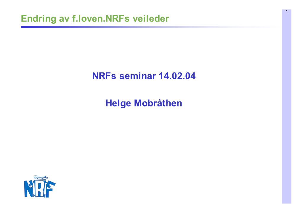 1 Endring av f.loven.NRFs veileder NRFs seminar 14.02.04 Helge Mobråthen