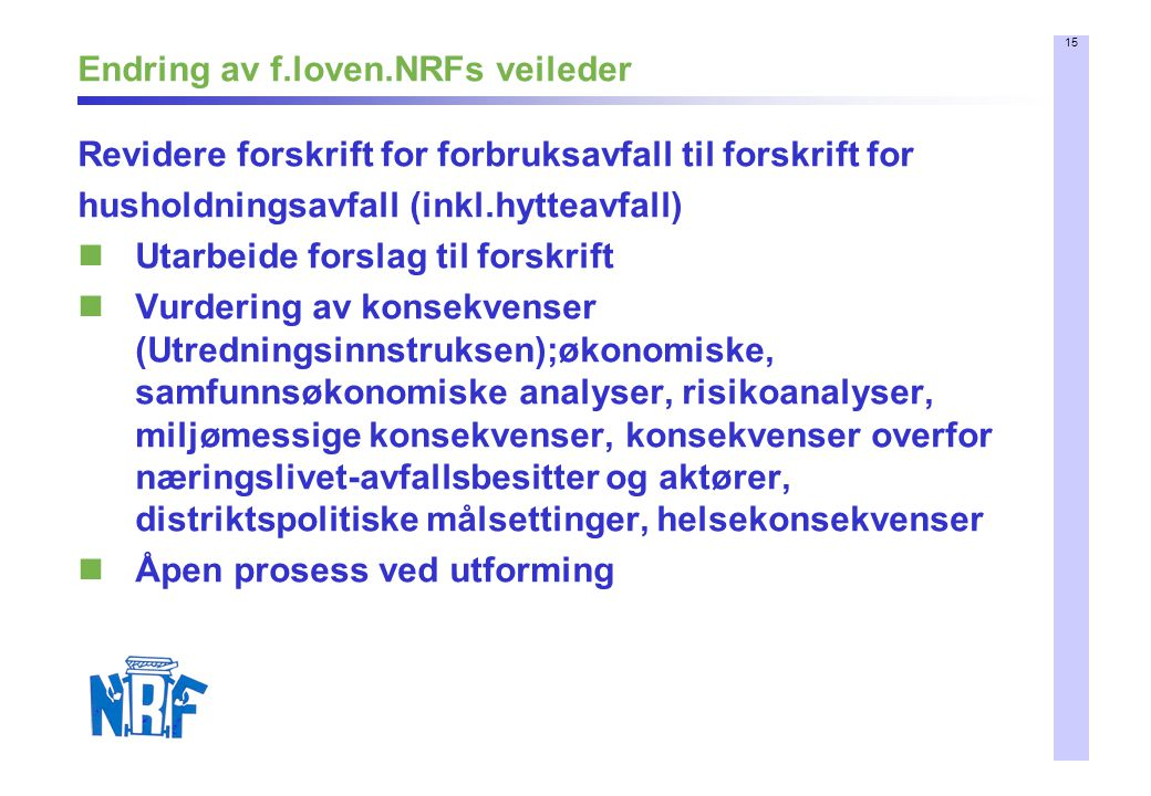 15 Endring av f.loven.NRFs veileder Revidere forskrift for forbruksavfall til forskrift for husholdningsavfall (inkl.hytteavfall) Utarbeide forslag ti