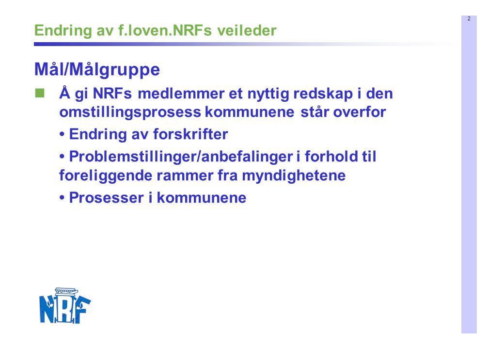2 Endring av f.loven.NRFs veileder Mål/Målgruppe Å gi NRFs medlemmer et nyttig redskap i den omstillingsprosess kommunene står overfor Endring av fors