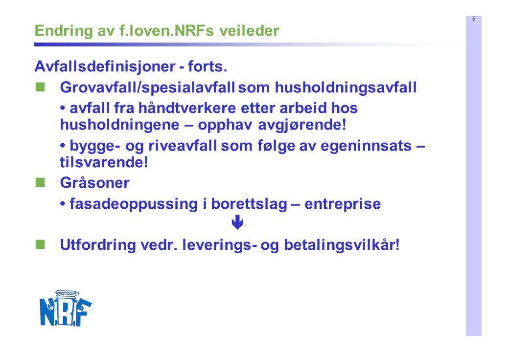 5 Endring av f.loven.NRFs veileder Avfallsdefinisjoner - forts. Grovavfall/spesialavfall som husholdningsavfall avfall fra håndtverkere etter arbeid h