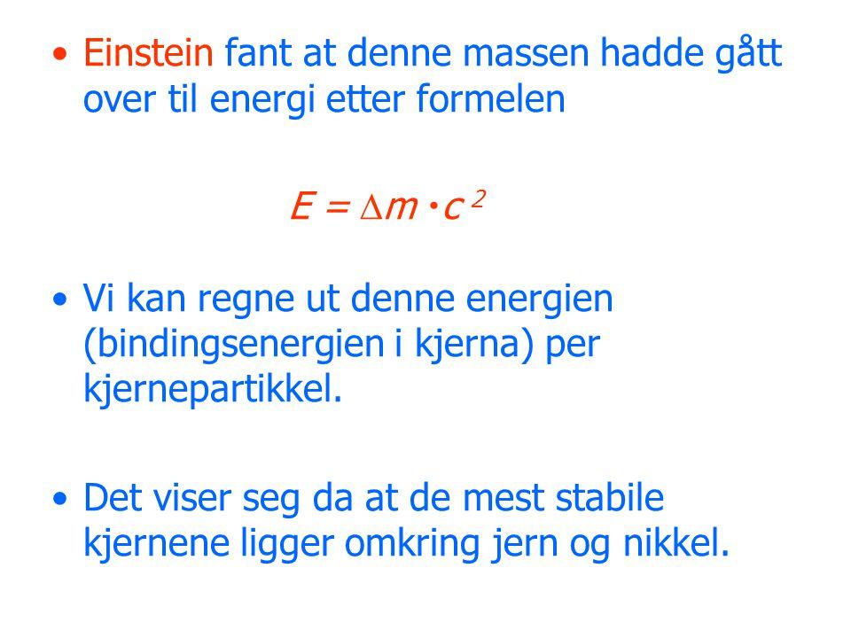 Einstein fant at denne massen hadde gått over til energi etter formelen E =  m  c 2 Vi kan regne ut denne energien (bindingsenergien i kjerna) per k