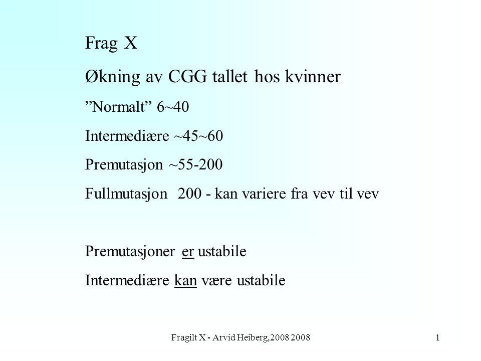 """Fragilt X - Arvid Heiberg,2008 20081 Frag X Økning av CGG tallet hos kvinner """"Normalt"""" 6~40 Intermediære ~45~60 Premutasjon ~55-200 Fullmutasjon 200 -"""