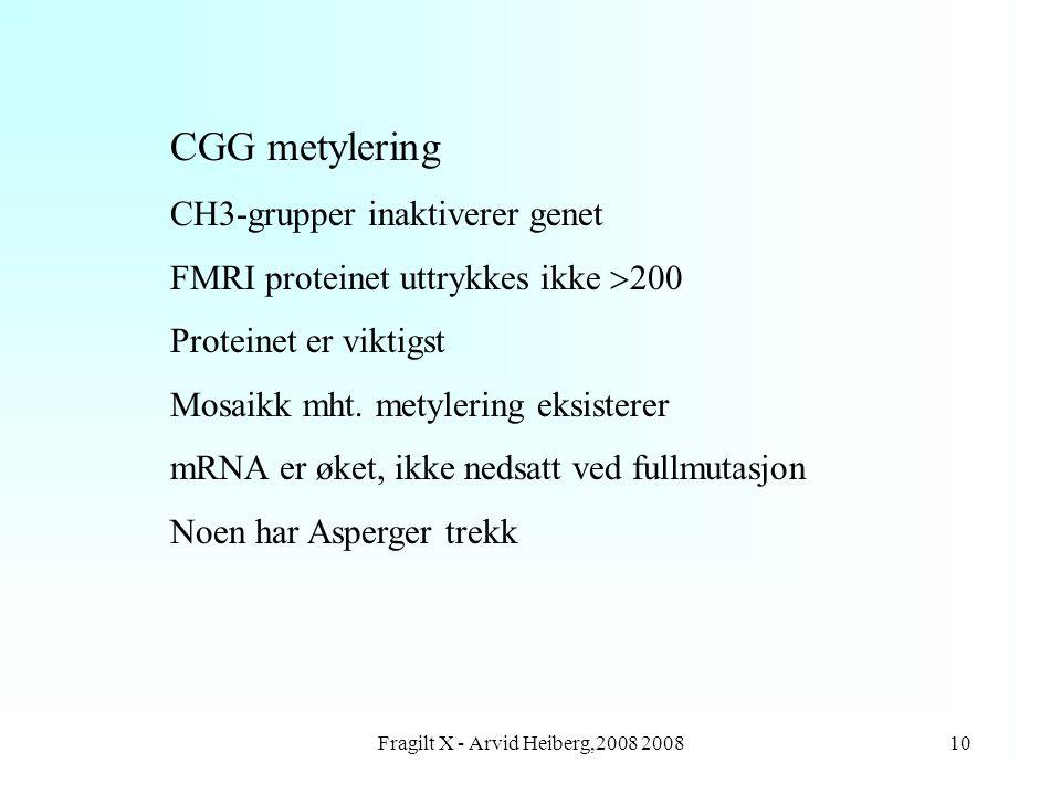 Fragilt X - Arvid Heiberg,2008 200810 CGG metylering CH3-grupper inaktiverer genet FMRI proteinet uttrykkes ikke  200 Proteinet er viktigst Mosaikk m