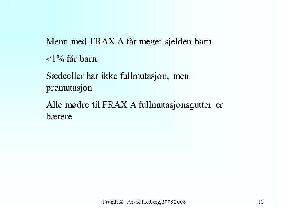 Fragilt X - Arvid Heiberg,2008 200811 Menn med FRAX A får meget sjelden barn  1% får barn Sædceller har ikke fullmutasjon, men premutasjon Alle mødre