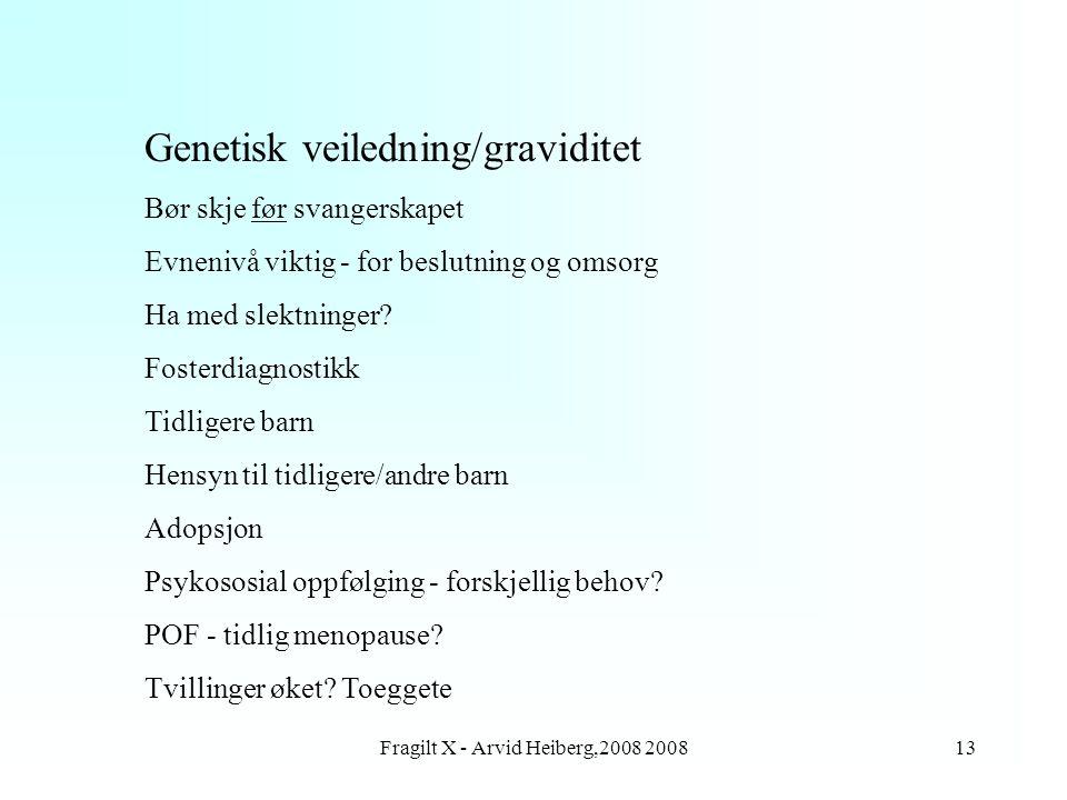 Fragilt X - Arvid Heiberg,2008 200813 Genetisk veiledning/graviditet Bør skje før svangerskapet Evnenivå viktig - for beslutning og omsorg Ha med slek
