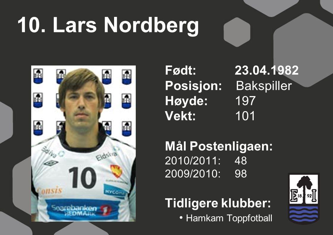 10. Lars Nordberg Født: 23.04.1982 Posisjon: Bakspiller Høyde:197 Vekt:101 Mål Postenligaen: 2010/2011: 48 2009/2010: 98 Tidligere klubber: Hamkam Top