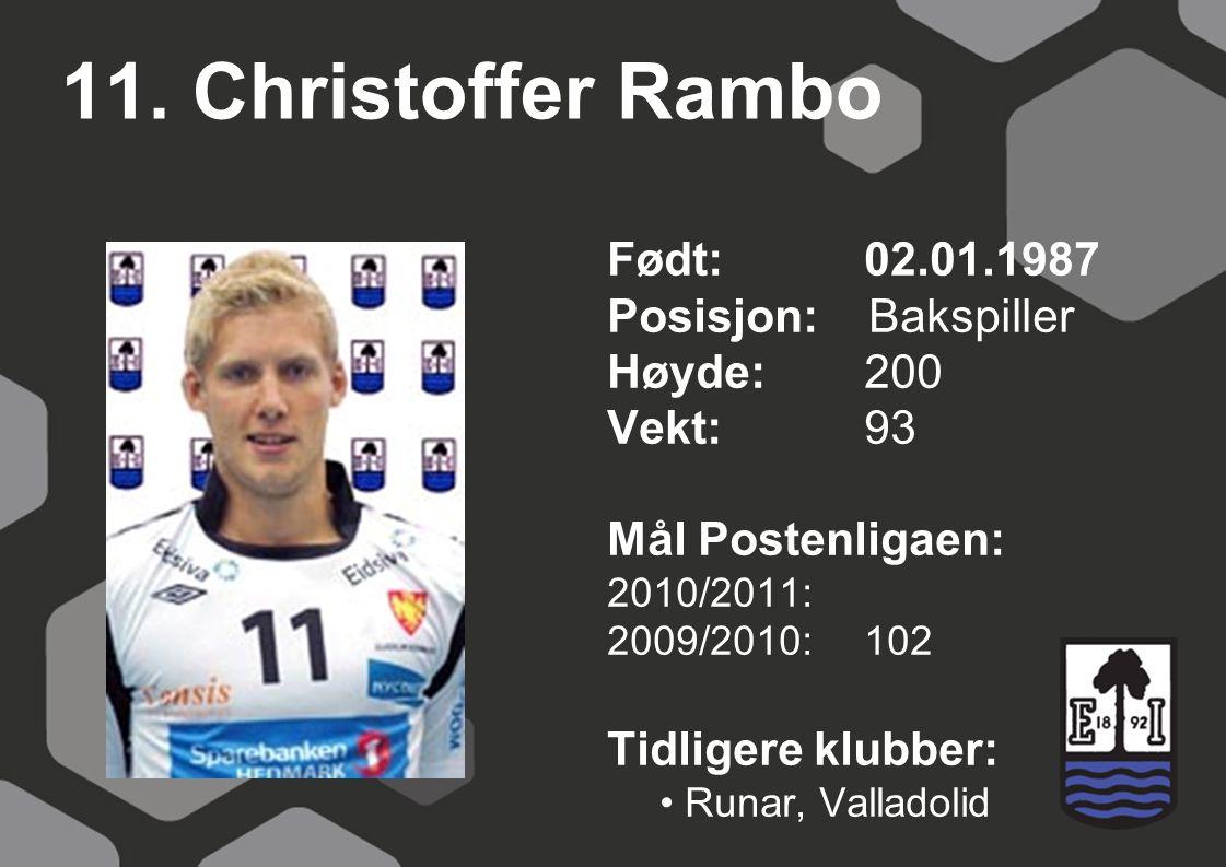 11. Christoffer Rambo Født: 02.01.1987 Posisjon: Bakspiller Høyde:200 Vekt:93 Mål Postenligaen: 2010/2011: 2009/2010: 102 Tidligere klubber: Runar, Va