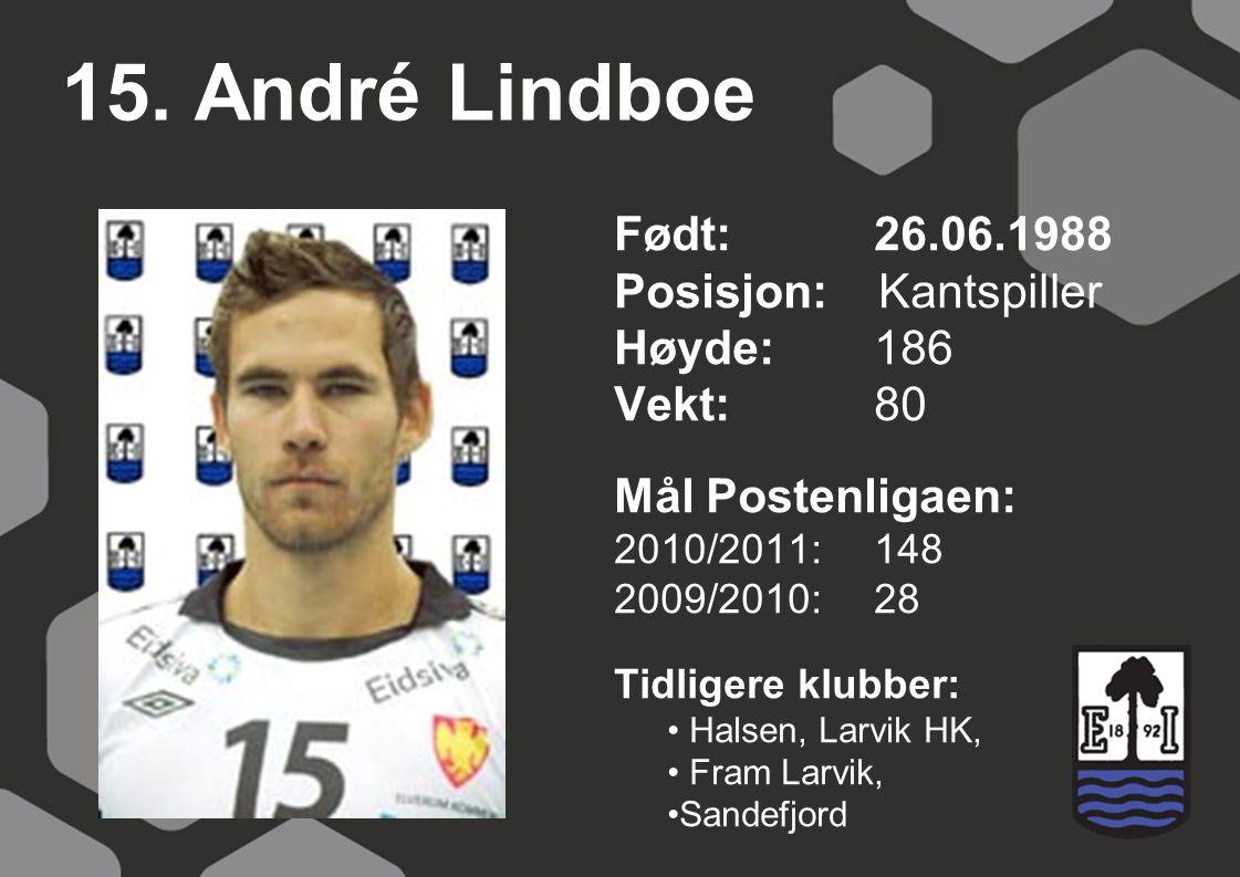 15. André Lindboe Født: 26.06.1988 Posisjon: Kantspiller Høyde:186 Vekt:80 Mål Postenligaen: 2010/2011: 148 2009/2010: 28 Tidligere klubber: Halsen, L