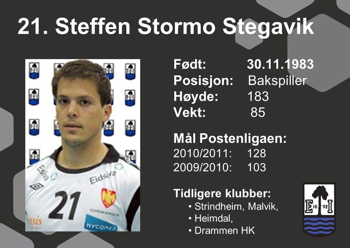 21. Steffen Stormo Stegavik Født: 30.11.1983 Posisjon: Bakspiller Høyde:183 Vekt: 85 Mål Postenligaen: 2010/2011: 128 2009/2010: 103 Tidligere klubber