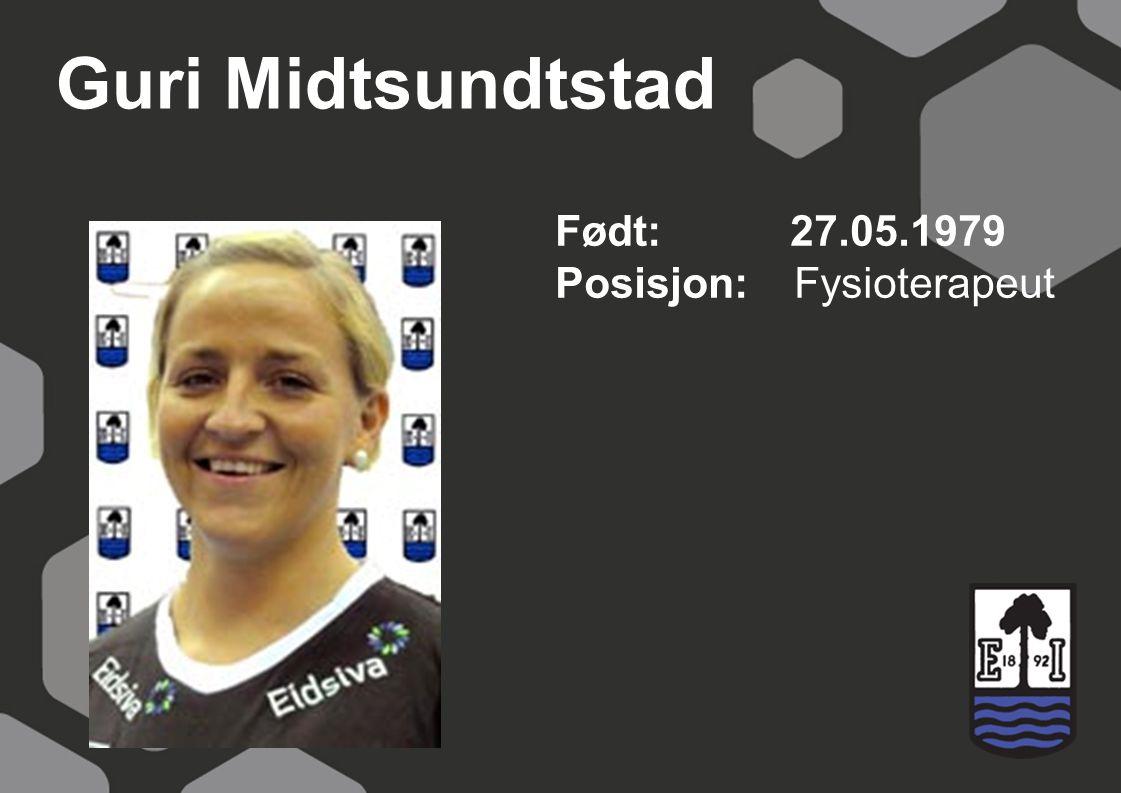Guri Midtsundtstad Født: 27.05.1979 Posisjon: Fysioterapeut