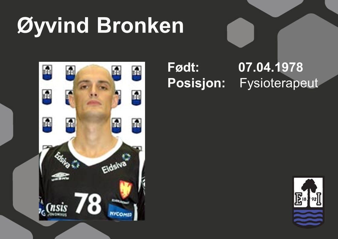 Øyvind Bronken Født: 07.04.1978 Posisjon: Fysioterapeut