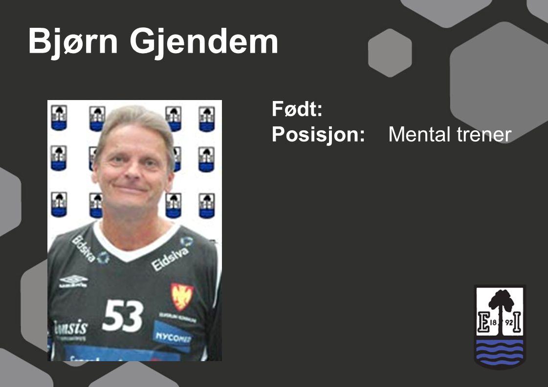 Bjørn Gjendem Født: Posisjon: Mental trener