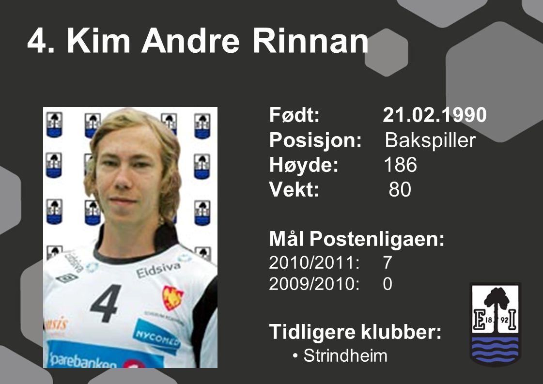 4. Kim Andre Rinnan Født: 21.02.1990 Posisjon: Bakspiller Høyde:186 Vekt: 80 Mål Postenligaen: 2010/2011: 7 2009/2010: 0 Tidligere klubber: Strindheim