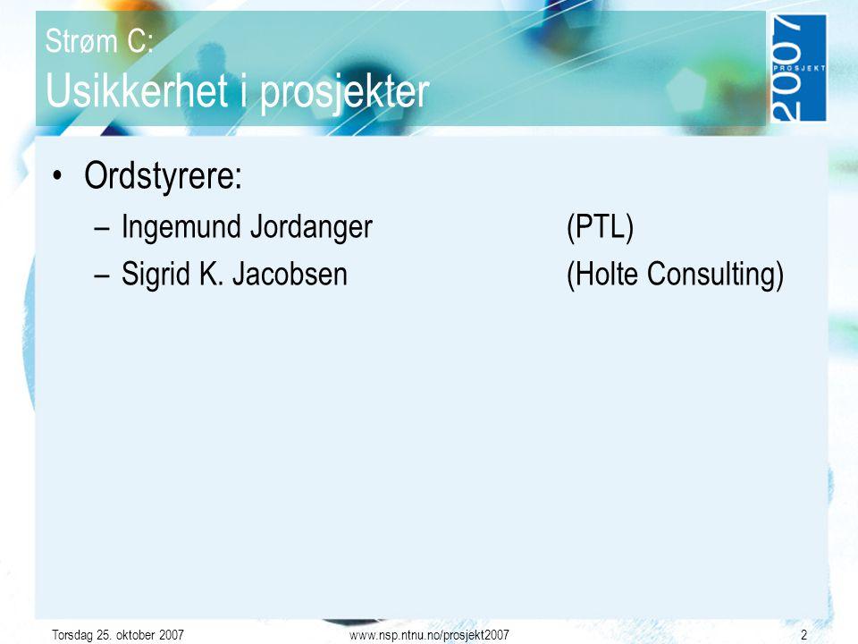 Torsdag 25. oktober 2007www.nsp.ntnu.no/prosjekt20072 Strøm C: Usikkerhet i prosjekter Ordstyrere: –Ingemund Jordanger (PTL) –Sigrid K. Jacobsen(Holte
