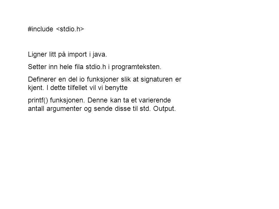#include Ligner litt på import i java. Setter inn hele fila stdio.h i programteksten.