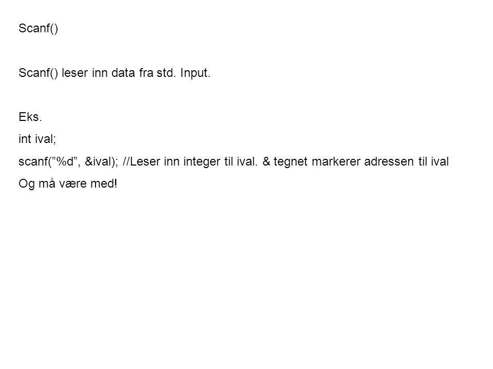 Scanf() Scanf() leser inn data fra std. Input. Eks.