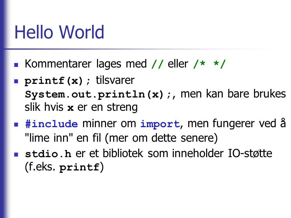 Hello World Kommentarer lages med // eller /* */ printf(x); tilsvarer System.out.println(x);, men kan bare brukes slik hvis x er en streng #include mi