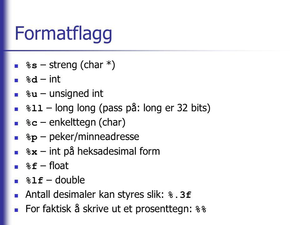Formatflagg %s – streng (char *) %d – int %u – unsigned int %ll – long long (pass på: long er 32 bits) %c – enkelttegn (char) %p – peker/minneadresse