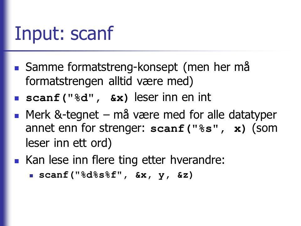 Input: scanf Samme formatstreng-konsept (men her må formatstrengen alltid være med) scanf(