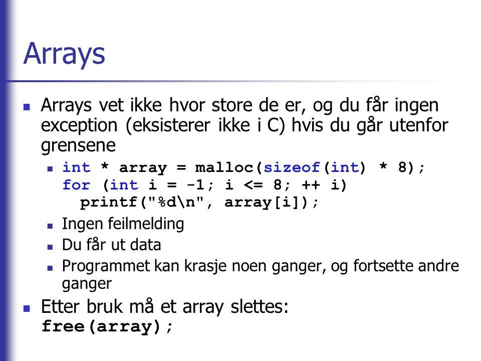 Arrays Arrays vet ikke hvor store de er, og du får ingen exception (eksisterer ikke i C) hvis du går utenfor grensene int * array = malloc(sizeof(int)
