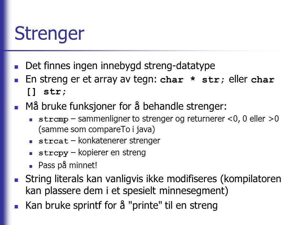 Strenger Det finnes ingen innebygd streng-datatype En streng er et array av tegn: char * str; eller char [] str; Må bruke funksjoner for å behandle st
