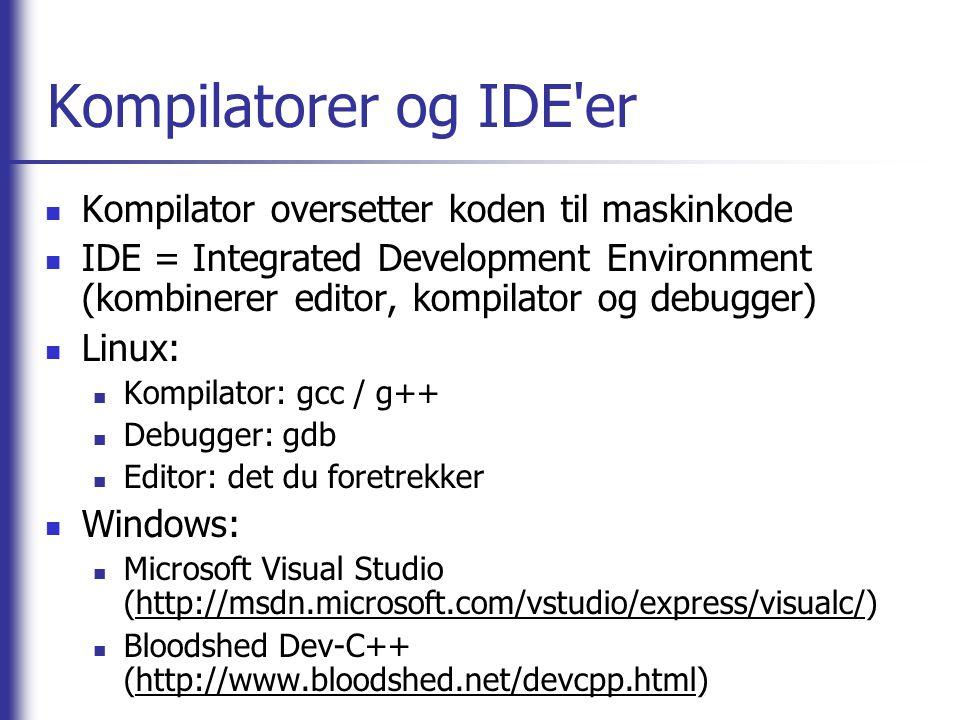 Kompilatorer og IDE'er Kompilator oversetter koden til maskinkode IDE = Integrated Development Environment (kombinerer editor, kompilator og debugger)