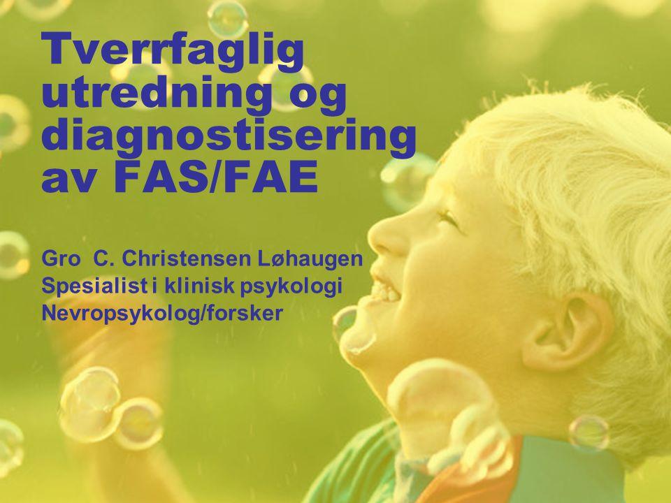 Tverrfaglig utredning og diagnostisering av FAS/FAE Gro C.