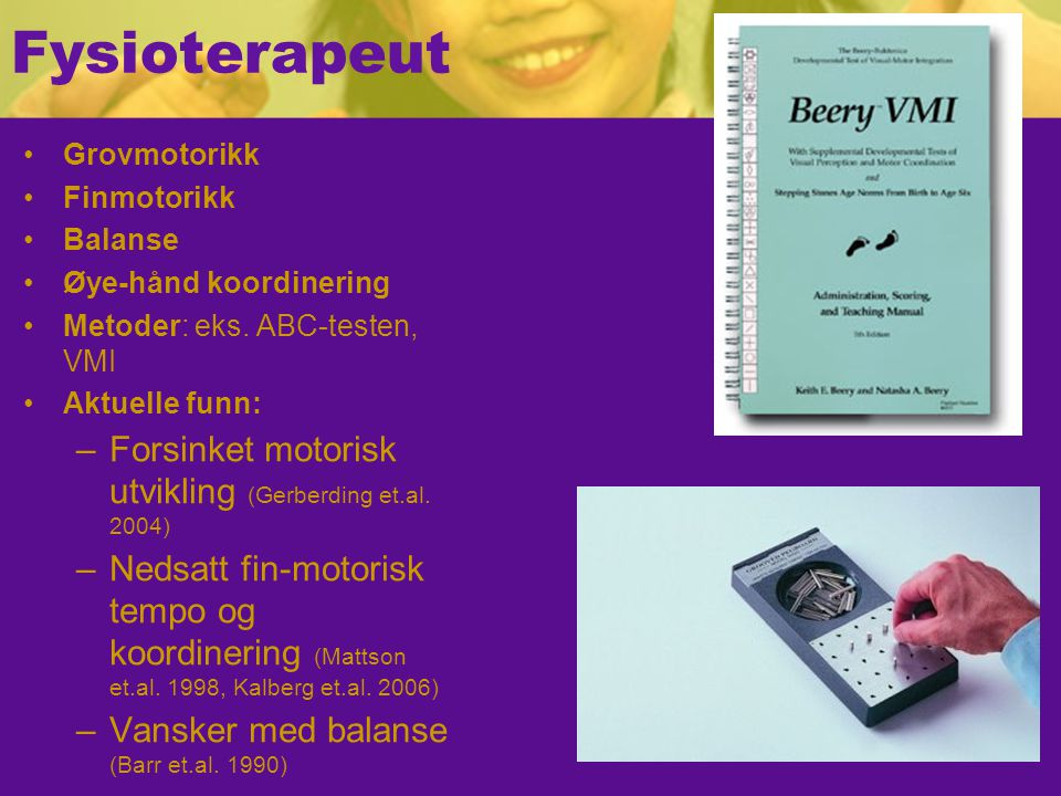 Fysioterapeut Grovmotorikk Finmotorikk Balanse Øye-hånd koordinering Metoder: eks.