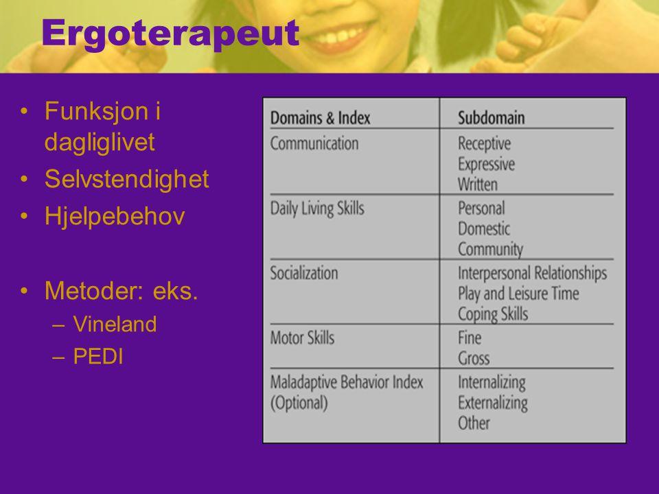 Ergoterapeut Funksjon i dagliglivet Selvstendighet Hjelpebehov Metoder: eks. –Vineland –PEDI