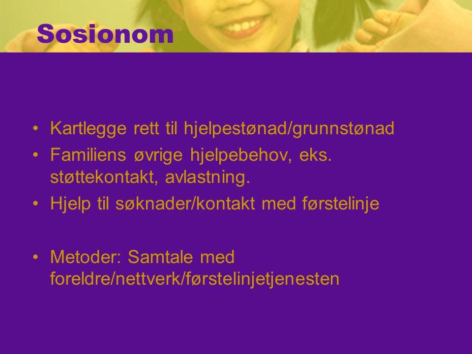 Sosionom Kartlegge rett til hjelpestønad/grunnstønad Familiens øvrige hjelpebehov, eks.