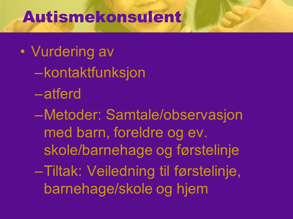 Autismekonsulent Vurdering av –kontaktfunksjon –atferd –Metoder: Samtale/observasjon med barn, foreldre og ev.