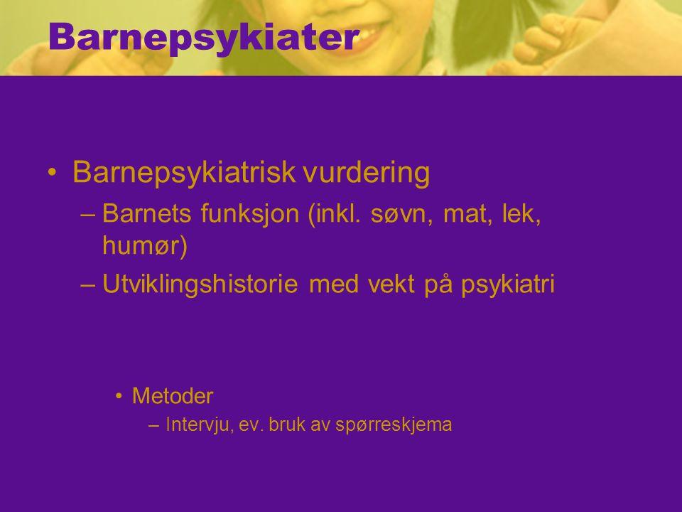 Barnepsykiater Barnepsykiatrisk vurdering –Barnets funksjon (inkl.