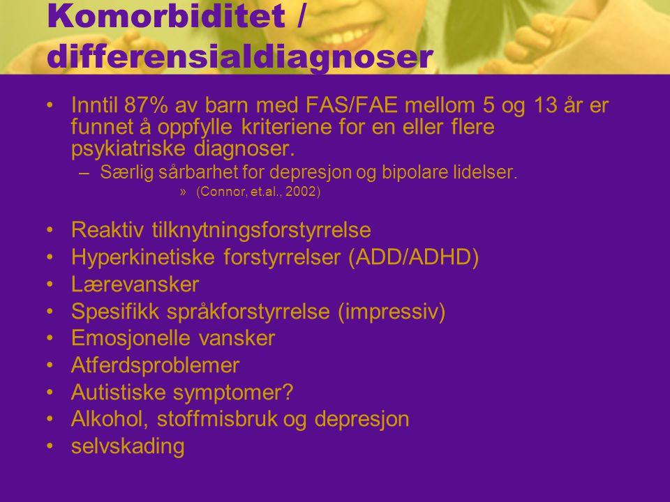 Komorbiditet / differensialdiagnoser Inntil 87% av barn med FAS/FAE mellom 5 og 13 år er funnet å oppfylle kriteriene for en eller flere psykiatriske diagnoser.