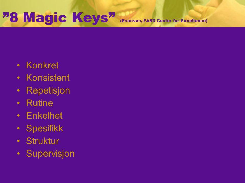 8 Magic Keys (Evensen, FASD Center for Excellence)  Konkret Konsistent Repetisjon Rutine Enkelhet Spesifikk Struktur Supervisjon