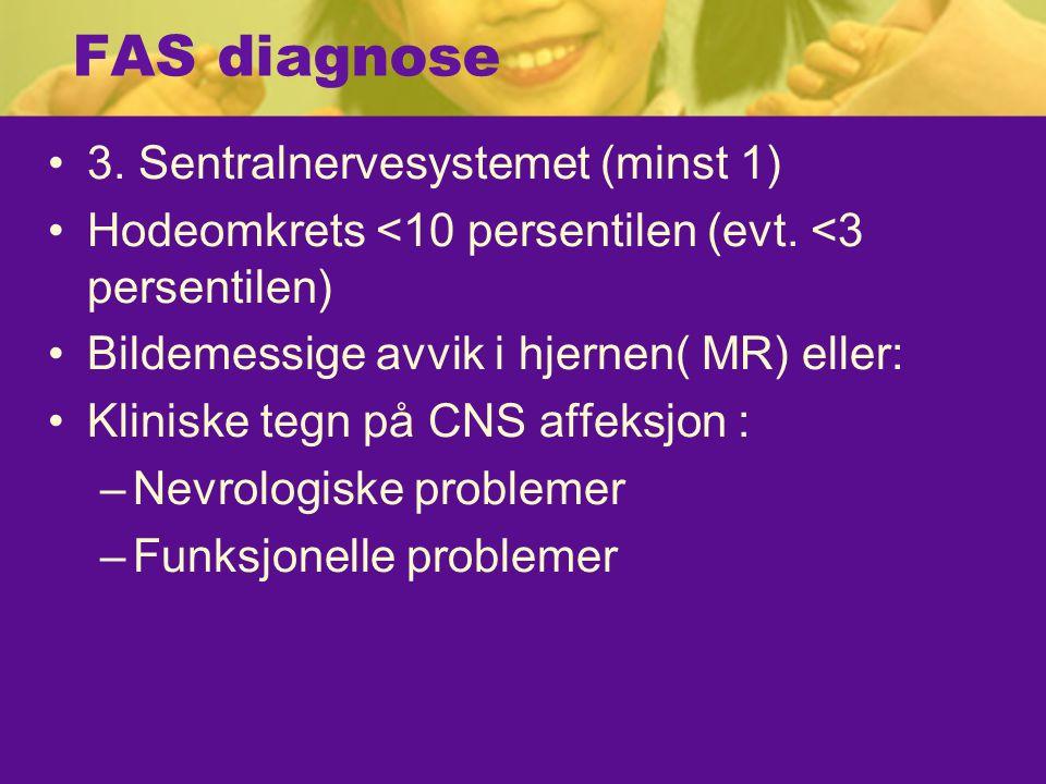 FAS diagnose 3.Sentralnervesystemet (minst 1) Hodeomkrets <10 persentilen (evt.