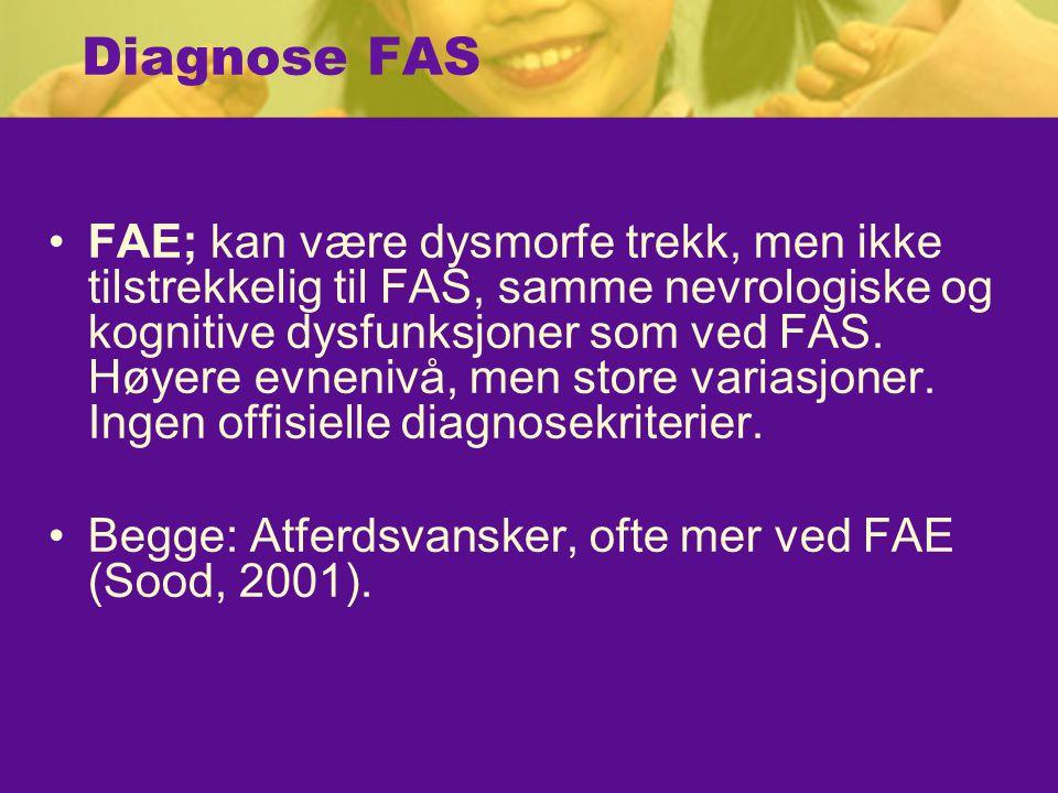 Diagnose FAS FAE; kan være dysmorfe trekk, men ikke tilstrekkelig til FAS, samme nevrologiske og kognitive dysfunksjoner som ved FAS.