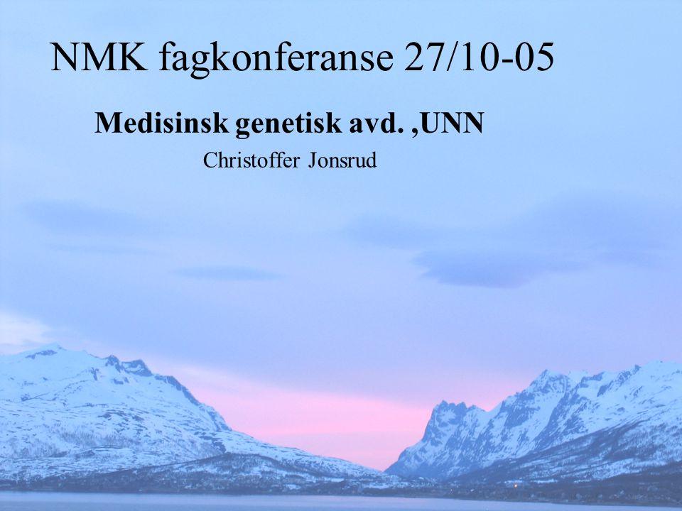 NMK fagkonferanse 27/10-05 Medisinsk genetisk avd.,UNN Christoffer Jonsrud