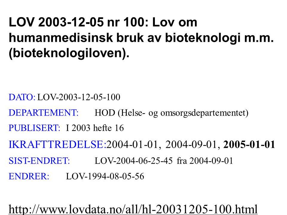 LOV 2003-12-05 nr 100: Lov om humanmedisinsk bruk av bioteknologi m.m. (bioteknologiloven). DATO:LOV-2003-12-05-100 DEPARTEMENT:HOD (Helse- og omsorgs