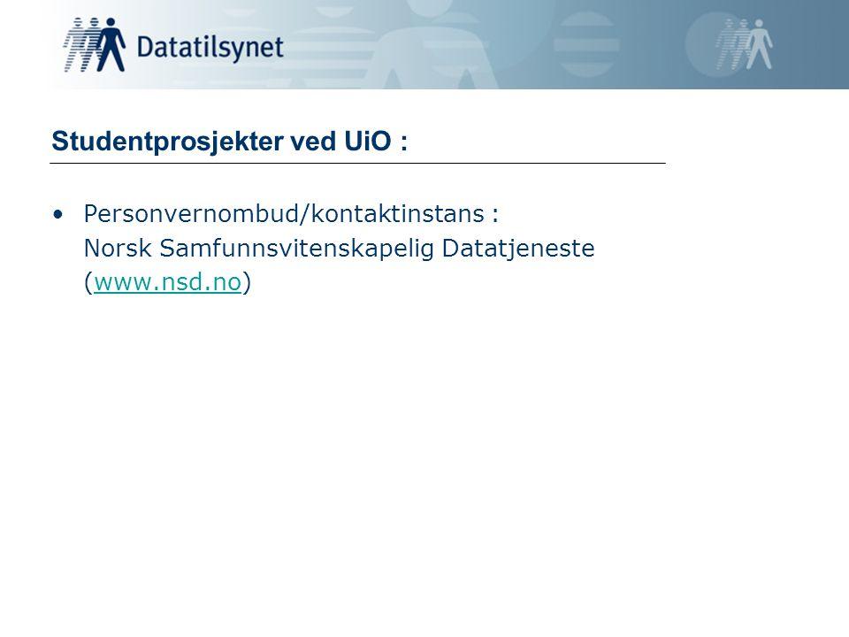 Studentprosjekter ved UiO : Personvernombud/kontaktinstans : Norsk Samfunnsvitenskapelig Datatjeneste (www.nsd.no)www.nsd.no