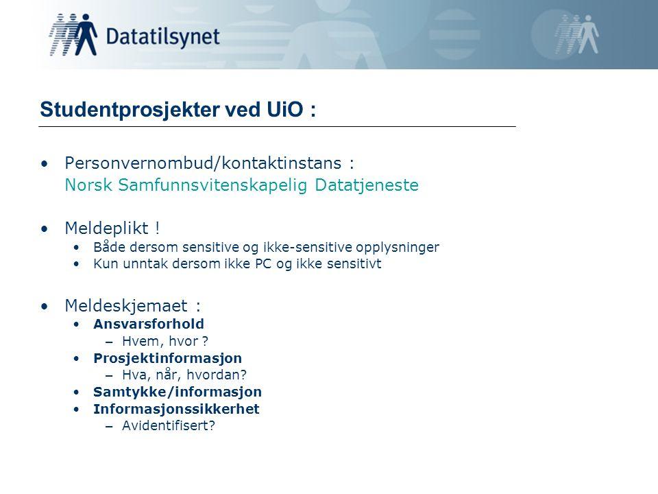 Studentprosjekter ved UiO : Personvernombud/kontaktinstans : Norsk Samfunnsvitenskapelig Datatjeneste Meldeplikt .