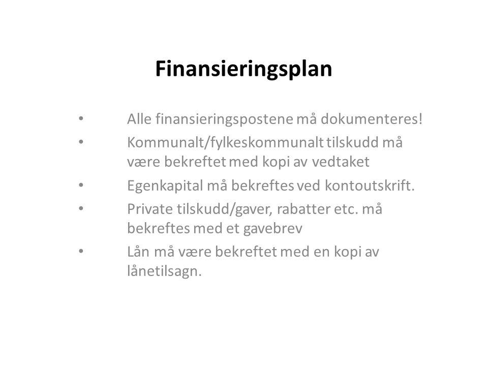 Finansieringsplan Alle finansieringspostene må dokumenteres! Kommunalt/fylkeskommunalt tilskudd må være bekreftet med kopi av vedtaket Egenkapital må