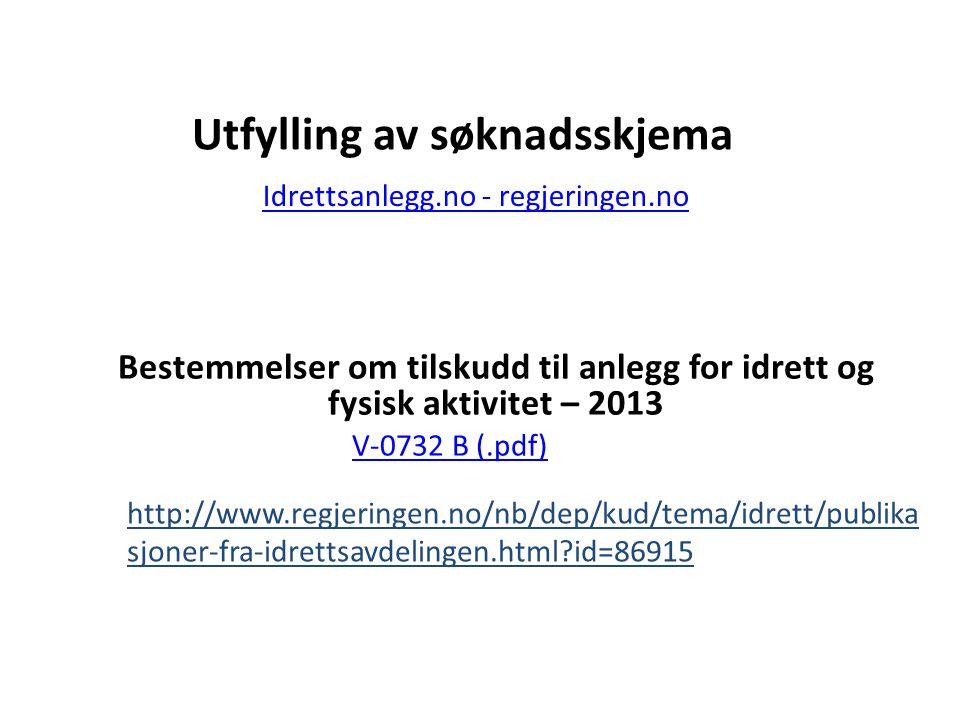 Utfylling av søknadsskjema Idrettsanlegg.no - regjeringen.no Bestemmelser om tilskudd til anlegg for idrett og fysisk aktivitet – 2013 V-0732 B (.pdf)