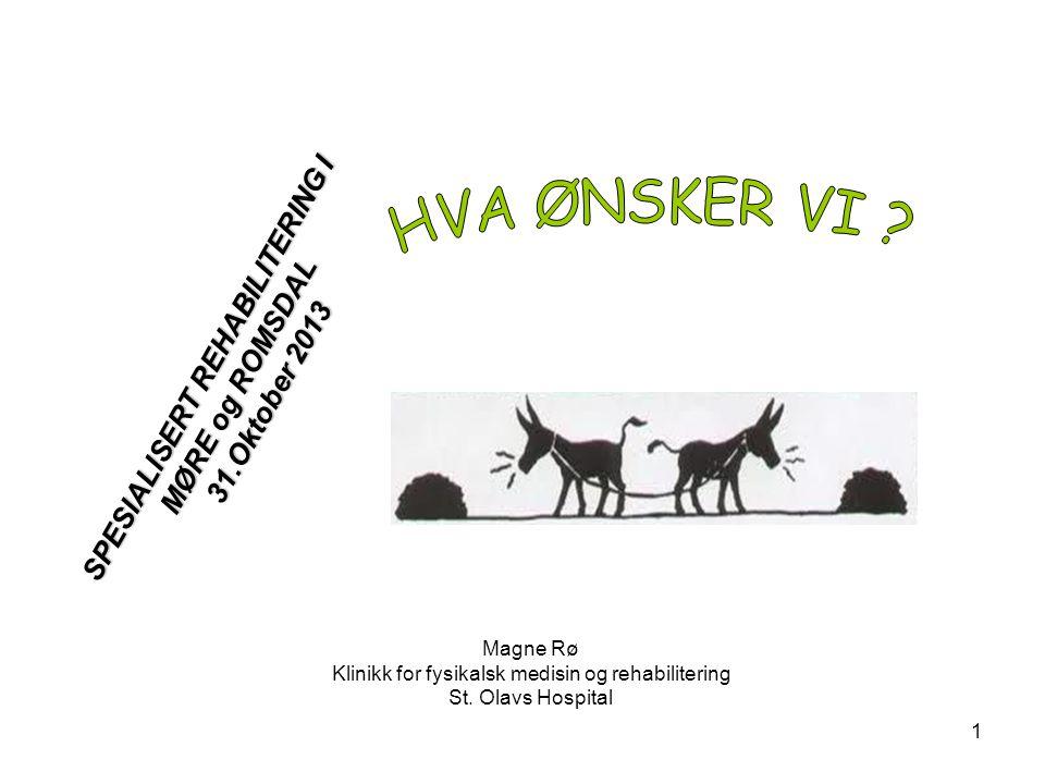 1 SPESIALISERT REHABILITERING I MØRE og ROMSDAL 31.Oktober 2013 Magne Rø Klinikk for fysikalsk medisin og rehabilitering St. Olavs Hospital