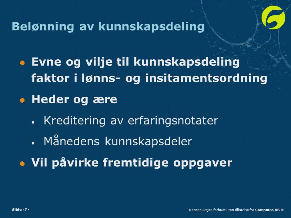 Slide 11Reproduksjon forbudt uten tillatelse fra Computas AS © Belønning av kunnskapsdeling Evne og vilje til kunnskapsdeling faktor i lønns- og insit