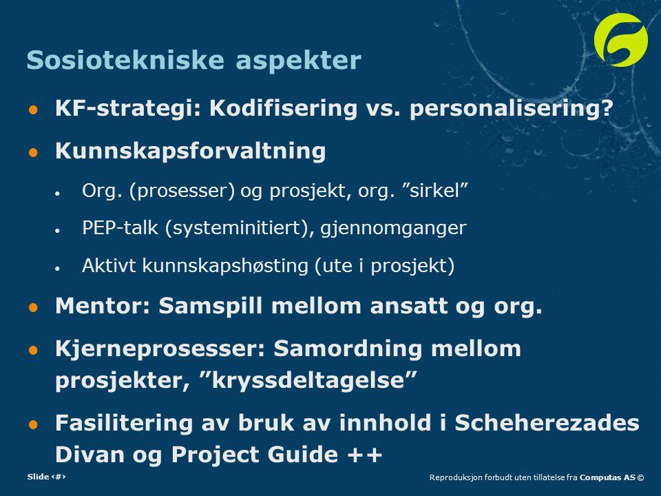 Slide 20Reproduksjon forbudt uten tillatelse fra Computas AS © Sosiotekniske aspekter KF-strategi: Kodifisering vs.