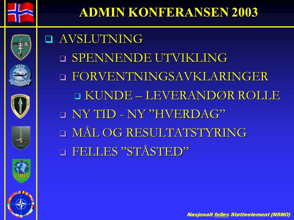 Nasjonalt felles Støtteelement (NSNO) ADMIN KONFERANSEN 2003  AVSLUTNING  SPENNENDE UTVIKLING  FORVENTNINGSAVKLARINGER  KUNDE – LEVERANDØR ROLLE 
