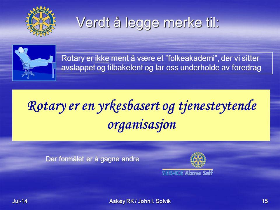 """Jul-14Askøy RK / John I. Solvik15 Verdt å legge merke til: Rotary er ikke ment å være et """"folkeakademi"""", der vi sitter avslappet og tilbakelent og lar"""